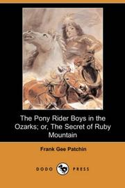 Cover of: The Pony Rider Boys in the Ozarks; or, The Secret of Ruby Mountain (Dodo Press) | Frank Gee Patchin