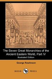 Cover of: The Seven Great Monarchies of the Ancient Eastern World, Part IV