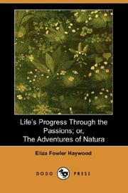 Cover of: Life's Progress Through the Passions or the Adventures of Natura