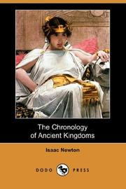 Cover of: The Chronology of Ancient Kingdoms: amended, to which is prefixed, A short chronicle from the first memory of things in Europe to the conquest of Persia by Alexander, the Great.
