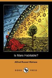 "Cover of: Is Mars Habitable?: A critical examination of Professor Percival Lowell's book ""Mars and its canals,"" with an alternative explanation"