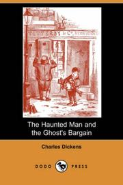 Cover of: The Haunted Man and the Ghost's Bargain: a fancy for Christmas-time
