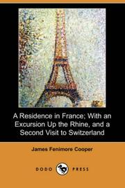 Cover of: A Residence in France; With an Excursion Up the Rhine, and a Second Visit to Switzerland