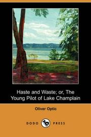Cover of: Haste and Waste; or, The Young Pilot Of Lake Champlain