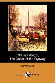 Cover of: Little by little, or, The cruise of the Flyaway