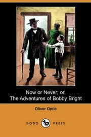 Cover of: Now or Never or the Adventures of Bobby Bright