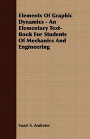 Cover of: Elements Of Graphic Dynamics - An Elementary Text-Book For Students Of Mechanics And Engineering