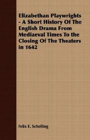 Cover of: Elizabethan Playwrights - A Short History Of The English Drama From Mediaeval Times To the Closing Of The Theaters in 1642