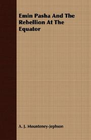 Cover of: Emin Pasha And The Rebellion At The Equator | A. J. Mounteney-Jephson