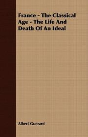 Cover of: France - The Classical Age - The Life And Death Of An Ideal