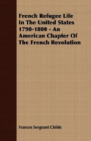 Cover of: French Refugee Life In The United States 1790-1800 - An American Chapter Of The French Revolution | Frances Sergeant Childs