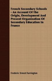 Cover of: French Secondary Schools - An Account Of The Origin, Development And Present Organization Of Secondary Education In France