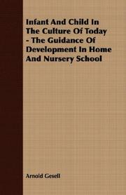 Cover of: Infant And Child In The Culture Of Today - The Guidance Of Development In Home And Nursery School