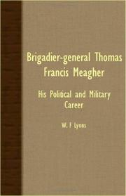 Cover of: Brigadier-General Thomas Francis Meagher - His Political And Military Career