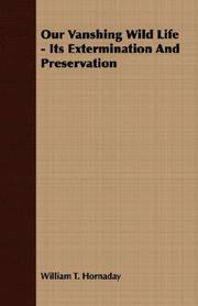 Cover of: Our Vanshing Wild Life - Its Extermination And Preservation
