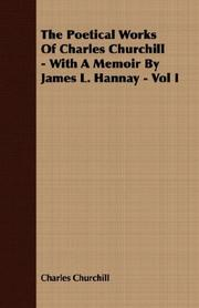 Cover of: The Poetical Works Of Charles Churchill - With A Memoir By James L. Hannay - Vol I