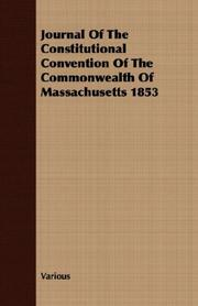 Cover of: Journal Of The Constitutional Convention Of The Commonwealth Of Massachusetts 1853 | Various