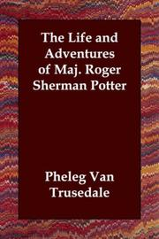 Cover of: The Life And Adventures of Maj. Roger Sherman Potter