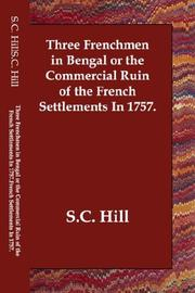 Cover of: Three Frenchmen in Bengal or the Commercial Ruin of the French Settlements In 1757. | S.C. Hill