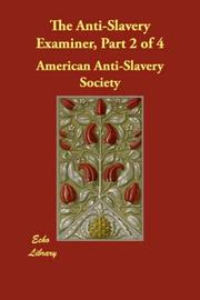 Cover of: The Anti-Slavery Examiner, Part 2 of 4 | American Anti-Slavery Society.