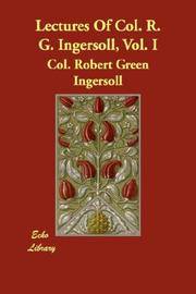 Cover of: Lectures Of Col. R. G. Ingersoll, Vol. I | Col. Robert Green Ingersoll