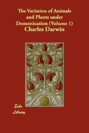 Cover of: The Variation of Animals and Plants under Domestication (Volume 1) | Charles Darwin
