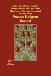 Cover of: In the Closed Room; Racketty-Packetty House; The Land of the Blue Flower; The Little Hunchback Zia; My Robin | Frances Hodgson Burnett