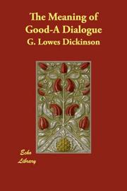 Cover of: The Meaning of Good-A Dialogue | G. Lowes Dickinson