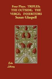 Cover of: Four Plays.  TRIFLES;  THE OUTSIDE;   THE VERGE;   INHERITORS | Susan Glaspell
