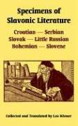 Cover of: Specimens Of Slavonic Literature: Croatian, Serbian, Slovak, Little Russian, Bohemian, Slovene