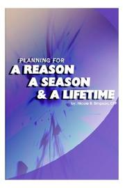 Cover of: Planning for a Reason, a Season, and a Lifetime | Nicole B. Simpson