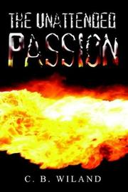 Cover of: The Unattended Passion | C. B. Wiland