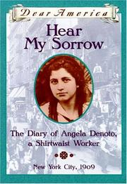 Cover of: Hear my sorrow: the diary of Angela Denoto, a shirtwaist worker