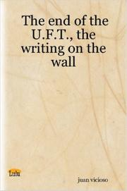 Cover of: The end of the U.F.T., the writing on the wall