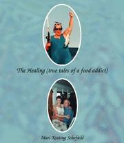 Cover of: The Healing (true tales of a food addict) | Mari Keating Schofield