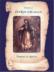 Cover of: The Story of Our Lady of Guadalupe Empress of America | C. Lourdes Walsh
