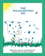 Cover of: The Polka Dotted Pig | Samantha Claire Jones