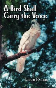 Cover of: A Bird Shall Carry the Voice | Leigh Farris