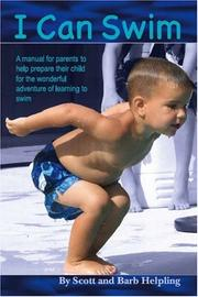 I Can Swim; A manual for parents to help prepare their child for the wonderful adventure of learning to swim by Scott Helpling, Barb Helpling