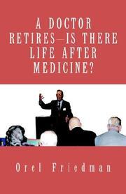 Cover of: A Doctor Retires---is There Life After Medicine? | Orel Friedman