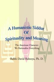 Cover of: A Humanistic Siddur of Spirituality And Meaning: The American Character We Rationalize Everything