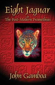 Cover of: Eight Jaguar or the Postmodern Prometheus | John Gamboa