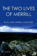 The Two Lives Of Merrill by Ruhl Wolford, Merrill Wolford