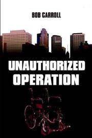 Cover of: Unauthorized Operation | Bob Carroll