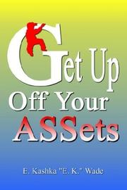 Cover of: Get Up Off Your Assets | Kashka E. Wade