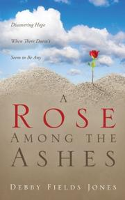 Cover of: A Rose Among the Ashes by Debby, Fields Jones