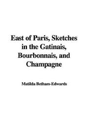 Cover of: East of Paris, Sketches in the Gbtinais, Bourbonnais, and Champagne | Matilda Betham-Edwards