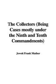 Cover of: The Collectors Being Cases Mostly Under the Ninth And Tenth Commandments | Jewett Frank Mather