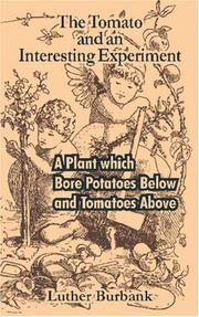Cover of: The Tomato and an Interesting Experiment: A Plant which Bore Potatoes Below and Tomatoes Above