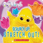 Cover of: Scrunch Up! Stretch Out! (Boohbah) | Quinlan B. Lee